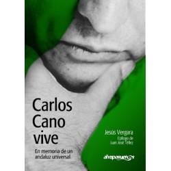 CARLOS CANO VIVE. EN MEMORIA DE UN ANDALUZ UNIVERSAL. Jesús Vergara.
