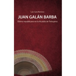 JUAN GALAN BARBA. ULTIMO REPUBLICANO EN LA ALCALDIA DE TREBUJENA
