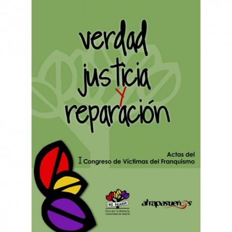 VERDAD, JUSTICIA Y REPARACION. ACTAS DEL 1º CONGRESO DE VICTIMAS DEL FRANQUISMO.