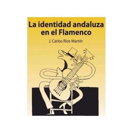 LA IDENTIDAD ANDALUZA EN EL FLAMENCO. J. Carlos Rios.