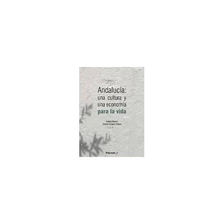 ANDALUCIA: UNA CULTURA Y UNA ECONOMIA PARA LA VIDA. Isidoro Moreno / Manuel Delgado