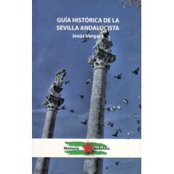 GUIA HISTORICA DE LA SEVILLA ANDALUCISTA. Jesús Vergara