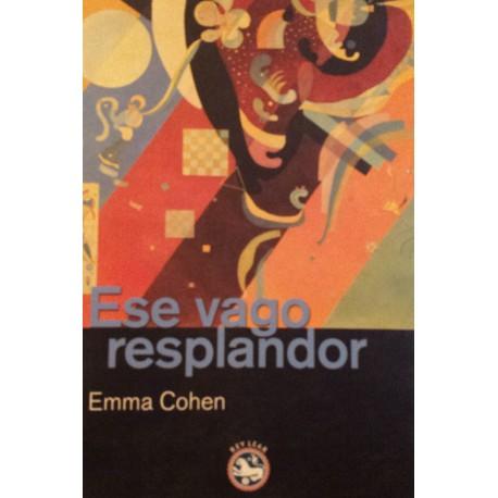 ESE VAGO RESPLANDOR. Emma Cohen.