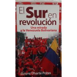 EL SUR EN REVOLUCIÓN. Una Mirada a la Venezuela Bolivariana.