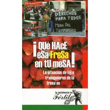 ¡QUÉ HACE ESA FRESA EN TU MESA! La situación de l@s trabajador@s de la fresa de Huelva.