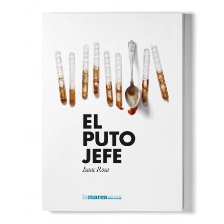 EL PUTO JEFE. Isaac Rosa