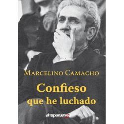 CONFIESO QUE HE LUCHADO. Marcelino Camacho