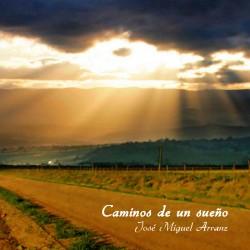 Caminos de un sueño. José Miguel Arranz.