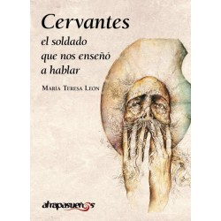 CERVANTES, EL SOLDADO QUE NOS ENSEÑÓ A HABLAR. María Teresa León.