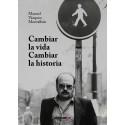 CAMBIAR LA VIDA, CAMBIAR LA HISTORIA. Manuel Vázquez Montalbán