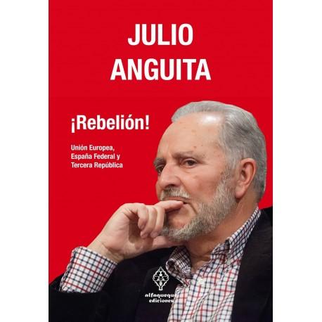 REBELIÓN. Julio Anguita.