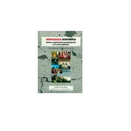 DEMOCRACIA ECOLÓGICA. FORMAS Y EXPERIENCIAS DE PARTICIPACIÓN EN LA CRISIS AMBIENTAL.