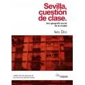 SEVILLA, CUESTION DE CLASE. UNA GEOGRAFIA SOCIAL DE LA CIUDAD.